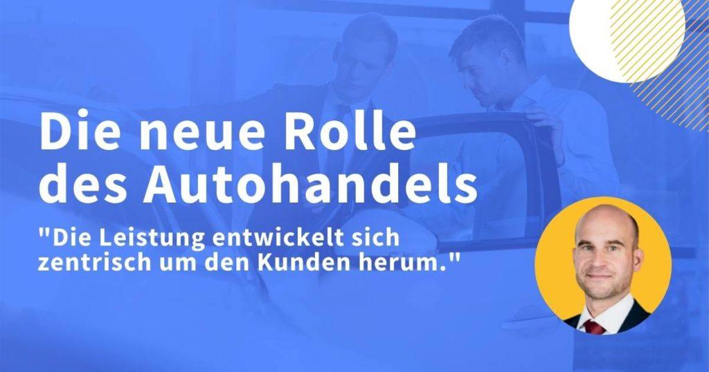 Die neue Rolle des Autohandels